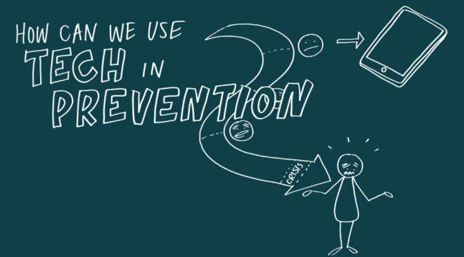 How can we use technology in prevention?